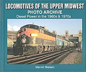 Locomotives of the Upper Midwest Photo Acrhive Diesel Power in the 1960s and 1970s