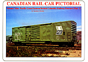 CANADIAN RAIL CAR PICTORIAL Volume Nine: Pacific Great Eastern / British Columbia Railway Boxcars Part 1