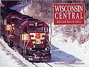 Kambach 1069 Wisconsin Central: Railroad Success Story - Hard Cover Book