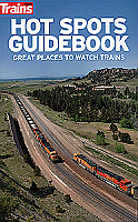Kalmbach Publishing Hot Spots Guidebook: Great Places to Watch Trains -Book
