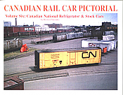 CANADIAN RAIL CAR PICTORIAL Volume Six: Canadian National Refrigerator & Stock Cars Book